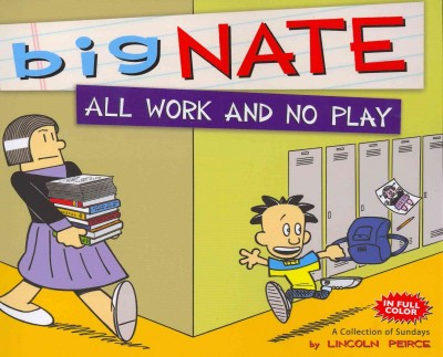 Big Nate : all work and no play : a collection of Sundays /