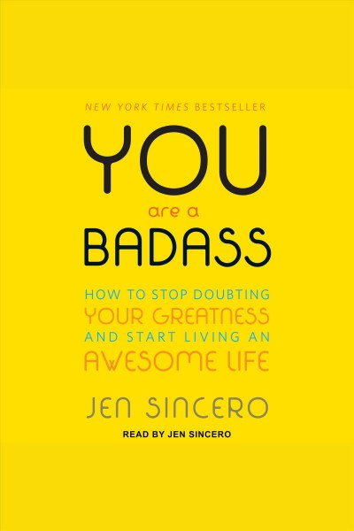 You are a badass how to stop doubting your greatness and start living an awesome life /