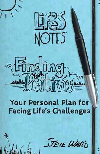 Finding your positives : your personal self-help plan for overcoming lifes toughest challenges /