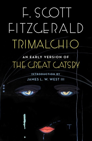 Trimalchio : an early version of the Great Gatsby /