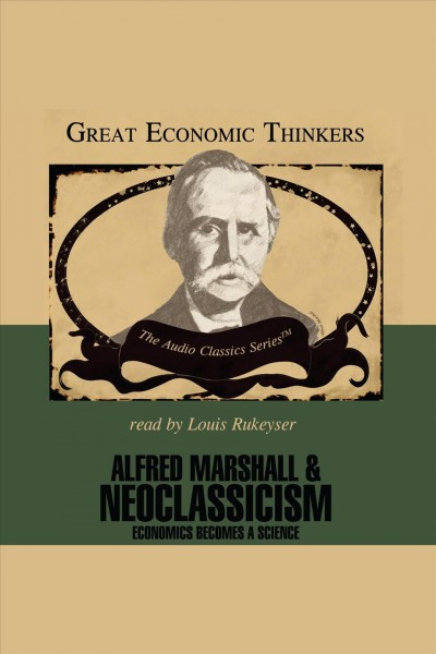 Alfred Marshall & neoclassicism economics becomes a science /