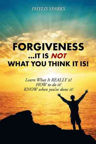 Forgiveness ... it is not what you think it is! /
