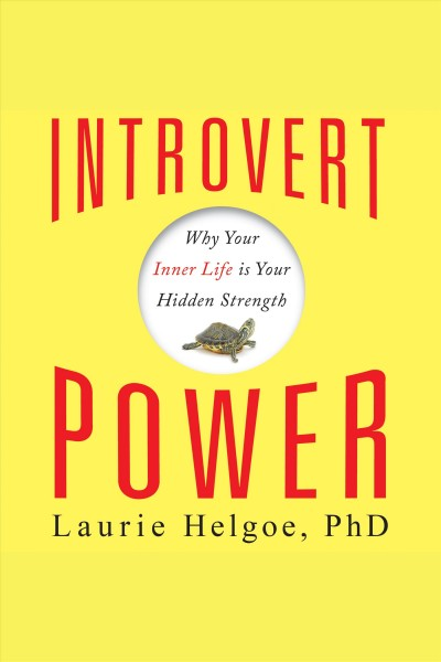 Introvert Power Why Your Inner Life Is Your Hidden Strength /