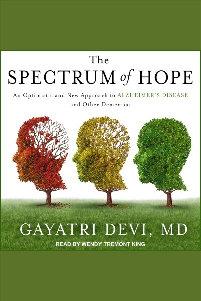 The spectrum of hope : an optimistic and new approach to alzheimer's disease and