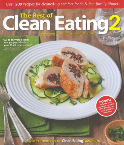 The best of Clean eating 2 : over 200 recipes, with cleaned-up comfort foods & fast family dinners /