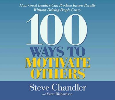 100 ways to motivate others [how great leaders can produce insane results without driving people crazy] /