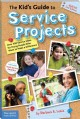 The kid's guide to service projects over 500 service ideas for young people who want to make a difference /
