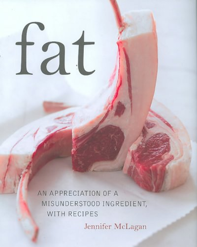Fat : an appreciation of a misunderstood ingredient, with recipes /