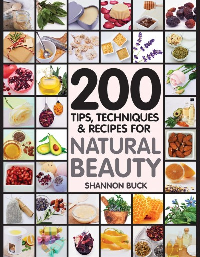200 tips, techniques & recipes for natural beauty /