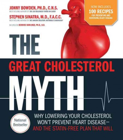 The great cholesterol myth : why lowering your cholesterol won't prevent heart disease-- and the statin-free plan that will /