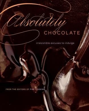 Absolutely chocolate : irresistible excuses to indulge /