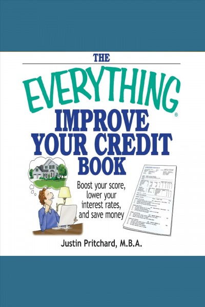 The everything improve your credit book: boost your score, lower your interest r