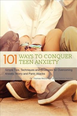 101 ways to conquer teen anxiety : simple tips, techniques and strategies for overcoming anxiety, worry and panic attacks /