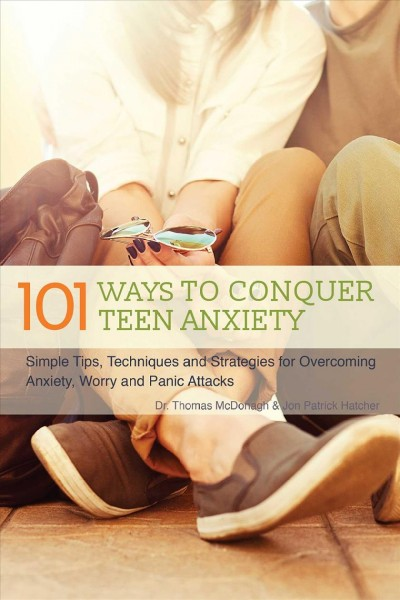 101 ways to conquer teen anxiety /