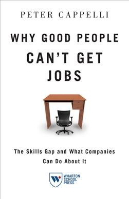 Why good people can't get jobs : the skills gap and what companies can do about it /
