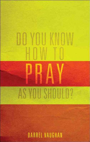 Do you know how to pray as you should? /