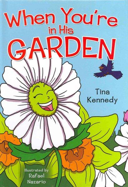 When you're in his garden /