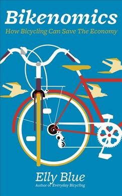 Bikenomics : how bicycling can save the economy /
