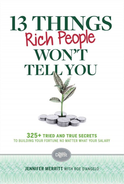 13 things rich people won't tell you : 325+ tried and true secrets to building your fortune no matter what your salary /