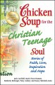 Chicken soup for the Christian teenage soul : stories of faith, love, inspiration and hope /