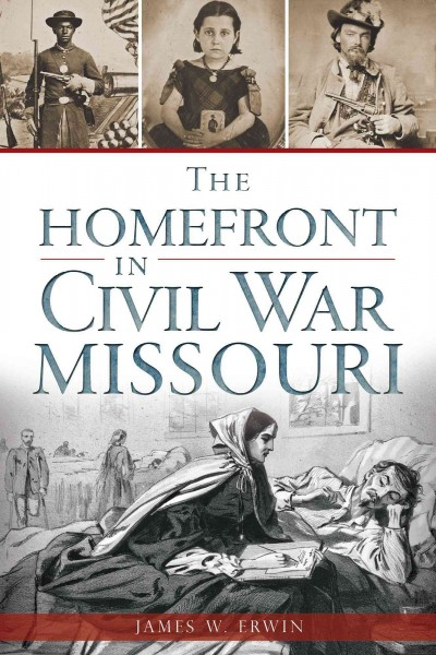 The homefront in Civil War Missouri /