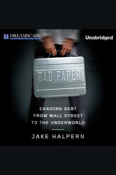 Bad paper chasing debt from wall Street to the underworld /