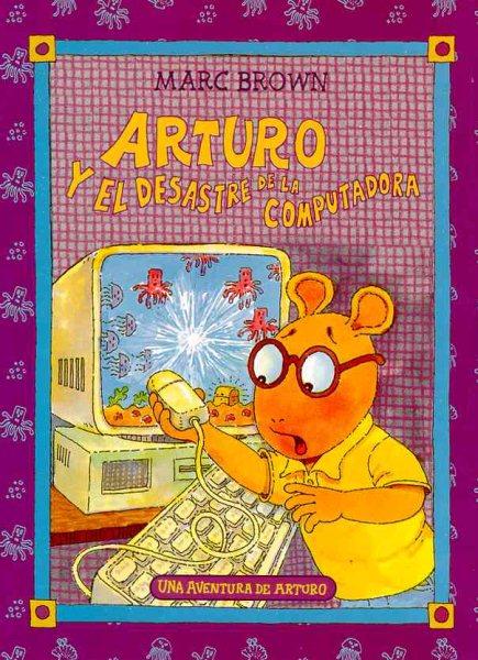 Arturo y el desastre de la computadora /