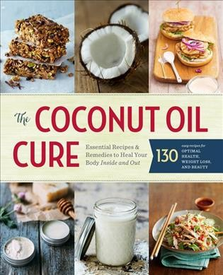 The coconut oil cure : essential recipes and remedies to heal your body inside and out.