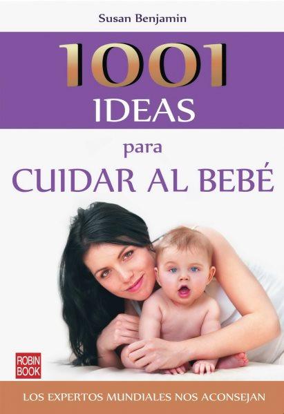 1001 ideas para cuidar al bebé /