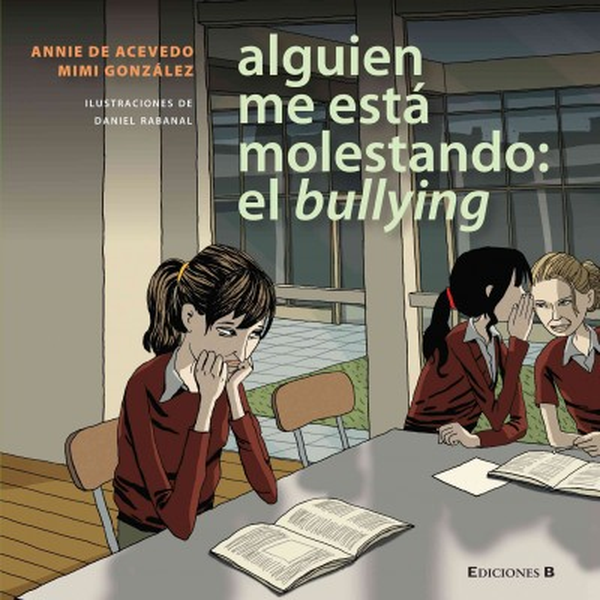 Alguien me esta molestando : el bullying /