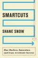 SMARTCUTS : HOW HACKERS, INNOVATORS, AND ICONS ACCELERATE BUSINESS