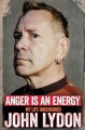 ANGER IS AN ENERGY : MY LIFE UNCENSORED