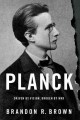 PLANCK : DRIVEN BY VISION, BROKEN BY WAR