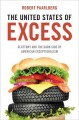 THE UNITED STATES OF EXCESS : GLUTTONY AND THE DARK SIDE OF AMERICAN EXCEPTIONALISM