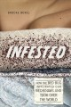 INFESTED : HOW THE BED BUG INFILTRATED OUR BEDROOMS AND TOOK OVER THE WORLD