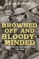 BROWNED OFF AND BLOODY-MINDED : THE BRITISH SOLDIER GOES TO WAR, 1939-1945