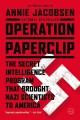 OPERATION PAPERCLIP : THE SECRET INTELLIGENCE PROGRAM THAT BROUGHT NAZI SCIENTISTS TO AMERICA