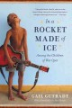 IN A ROCKET MADE OF ICE : AMONG THE CHILDREN OF WAT OPOT