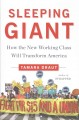 SLEEPING GIANT : HOW THE NEW WORKING CLASS WILL TRANSFORM AMERICA