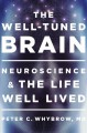 THE WELL-TUNED BRAIN : NEUROSCIENCE AND THE LIFE WELL LIVED