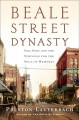 BEALE STREET DYNASTY : SEX, SONG, AND THE STRUGGLE FOR THE SOUL OF MEMPHIS