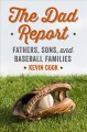 THE DAD REPORT : FATHERS, SONS, AND BASEBALL FAMILIES