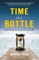 TIME IN A BOTTLE : MASTERING THE EXPERIENCE OF LIFE