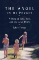 THE ANGEL IN MY POCKET : A STORY OF LOVE, LOSS, AND LIFE AFTER DEATH