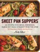 SHEET PAN SUPPERS : 120 RECIPES FOR SIMPLE, SURPRISING, HANDS-OFF MEALS STRAIGHT FROM THE OVEN : PLUS BREAKFASTS, DESSERTS, AND SNACKS, TOO!