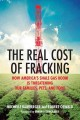 THE REAL COST OF FRACKING : HOW AMERICA