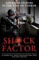 SHOCK FACTOR : AMERICAN SNIPERS IN THE WAR ON TERROR