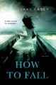 [How to fall<br / >Jane Casey]