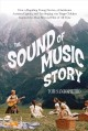 THE SOUND OF MUSIC STORY : HOW A BEGUILING YOUNG NOVICE, ONE HANDSOME AUSTRIAN CAPTAIN, AND TEN SINGING VON TRAPP CHILDREN INSPIRED THE MOST BELOVED FILM OF ALL TIME