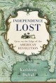 INDEPENDENCE LOST : LIVES ON THE EDGE OF THE AMERICAN REVOLUTION